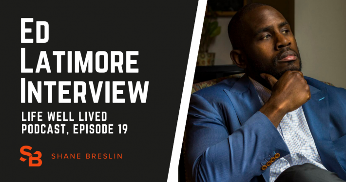 Ed Latimore interview | Life Well Lived Podcast | Shane Breslin