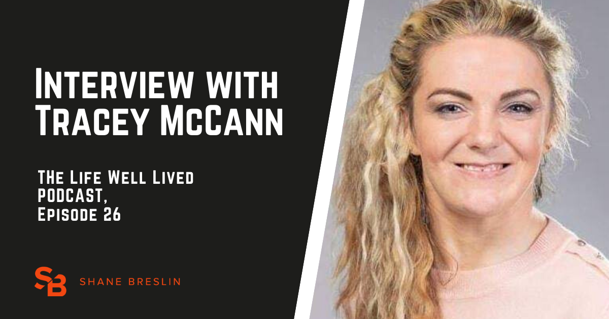 Tracey McCann interview - Shane Breslin Life Well Lived Podcast