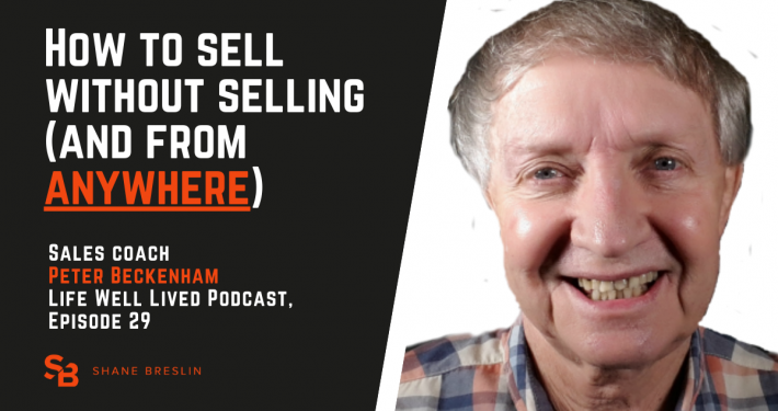 Life Well Lived Podcast with sales coach Peter Beckenham: How to sell without selling (and from anywhere)