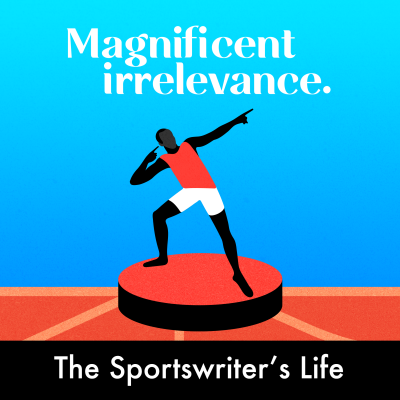 The Sportswriter's Life Podcast | Magnificent Irrelevance | Shane Breslin