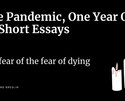 Pandemic essays: The fear of the fear of dying