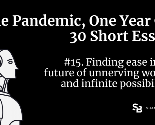 Pandemic essays: Finding ease in unnerving worries and infinite possibilities