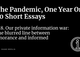Pandemic essay: Our private information war: The blurred line between ignorance and informed